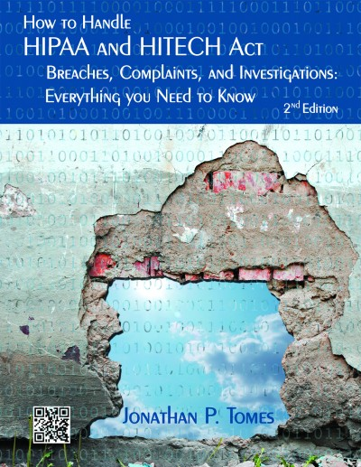How to Handle HIPAA & HITECH Act Breaches, Complaints, and Investigations: Everything You Need to Know, 2nd ed.