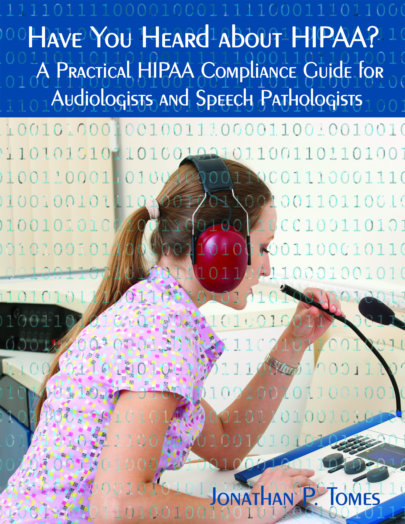 Have You Heard about HIPAA?  A Practical HIPAA Compliance Guide for Audiologists and Speech Pathologists